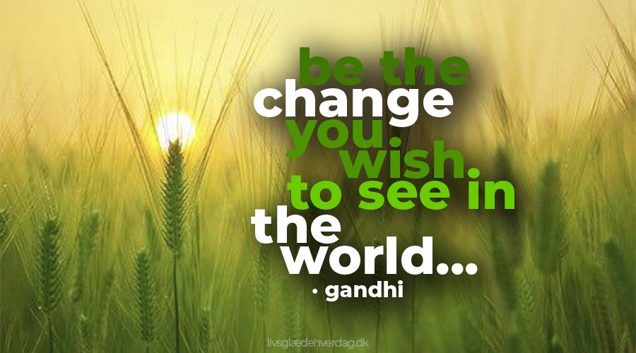Grønligt billede med Gandhi-citat: Be the change you wish to see in the world...