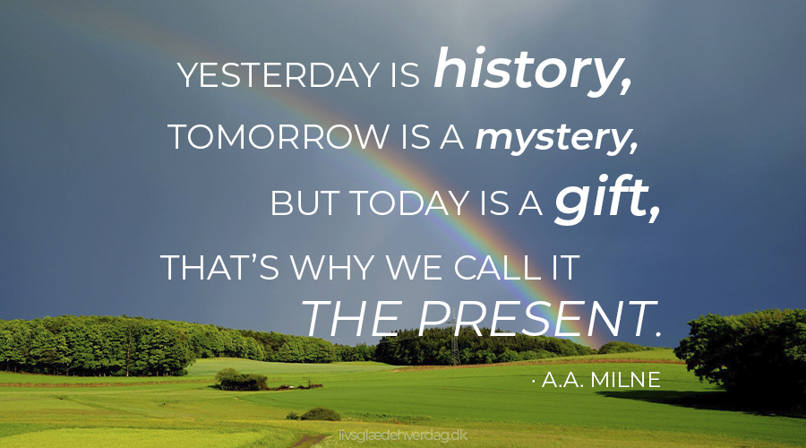 Landskabsbillede med regnbue og citat af A. A. Milne: Yesterday is history, tomorrow is a mystery, but today is a gift. That´s why we call it the present